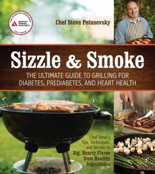 Sizzle and Smoke: The Ultimate Guide to Grilling for Diabetes, Prediabetes, and Heart Health 1580405304 Book Cover