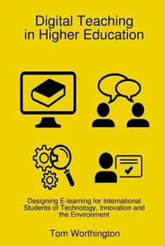 Paperback Digital Teaching In Higher Education: Designing E-learning for International Students of Technology, Innovation and the Environment Book