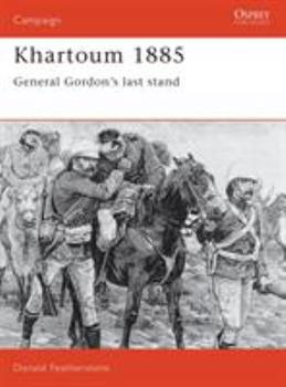 Khartoum 1885: General Gordon's Last Stand (Campaign) - Book #23 of the Osprey Campaign