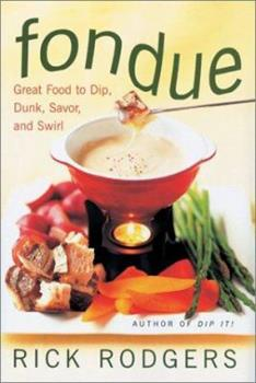 Fondue: Great Food To Dip, Dunk, Savor, And Swirl 0688158668 Book Cover