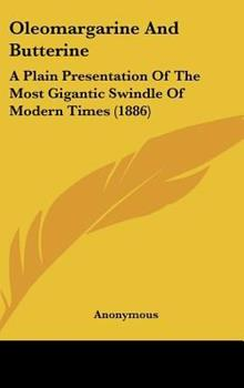Hardcover Oleomargarine and Butterine : A Plain Presentation of the Most Gigantic Swindle of Modern Times (1886) Book