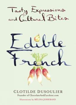 Edible French: Tasty Expressions and Cultural Bites 0399169849 Book Cover