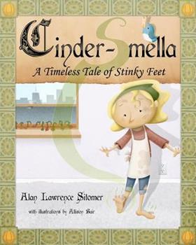 Cinder-Smella, a Timeless Tale of Stinky Feet 1461069203 Book Cover