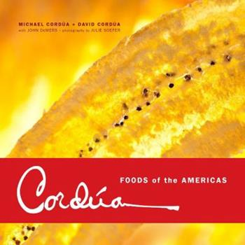 Cordúa: Foods of the Americas from the Legendary Texas Restaurant Family 1939055490 Book Cover