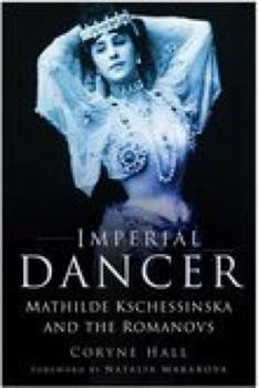 Imperial Dancer: Mathilde Kschessinska and the Romanovs 075093557X Book Cover
