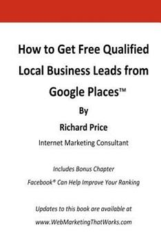 How to Get Free Qualified Local Business Leads from Google Places 1453826858 Book Cover