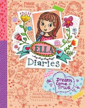 Dreams Come True - Book #4 of the Ella Diaries