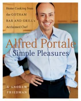 Alfred Portale Simple Pleasures: Home Cooking from the Gotham Bar and Grill's Acclaimed Chef 0060535024 Book Cover