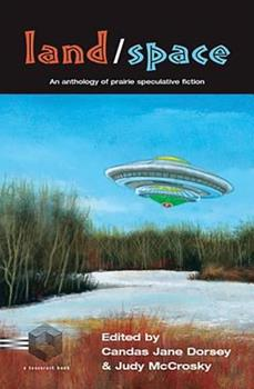 Land/Space: an Anthology of Prairie Speculative Fiction 1895836905 Book Cover