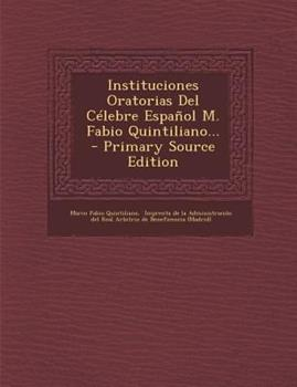Paperback Instituciones Oratorias Del C?lebre Espa?ol M. Fabio Quintiliano... - Primary Source Edition Book