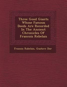 Three Good Giants, Whose Famous Deeds Are Recorded In The Ancient Chronicles Of Francois Rebelais (1887) 1249712203 Book Cover