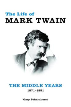The Life of Mark Twain: The Middle Years, 1871–1891 0826221890 Book Cover