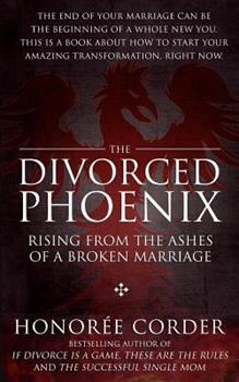 The Divorced Phoenix: Rising from the Ashes of a Broken Marriage 0996186158 Book Cover