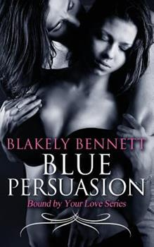Blue Persuasion - Book #3 of the Bound by Your Love