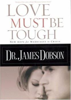 Paperback Love Must Be Tough : New Hope for Marriages in Crisis Book