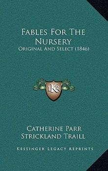 Hardcover Fables for the Nursery : Original and Select (1846) Book