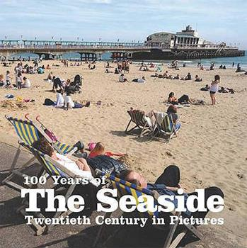 Paperback 100 Years of the Seaside (Twentieth Century in Pictures) Book