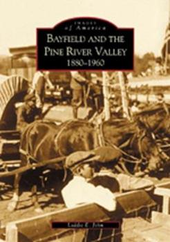 Bayfield and the Pine River Valley: 1860-1960 - Book  of the Images of America: Colorado