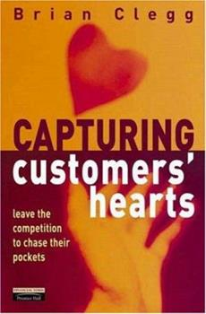 Capturing Customers Hearts: Leave the Competition to Chase Their Pockets
