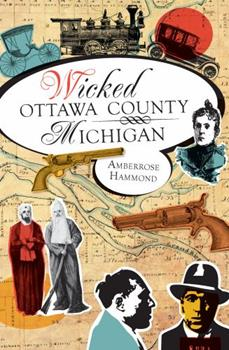 Wicked Ottawa County, Michigan - Book  of the Wicked Series