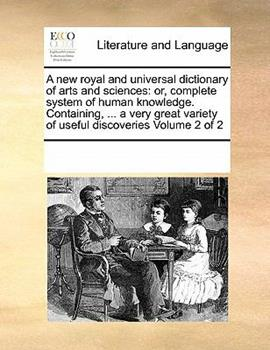 Paperback A new royal and universal dictionary of arts and sciences: or, complete system of human knowledge. Containing, ... a very great variety of useful discoveries Volume 2 Of 2 Book