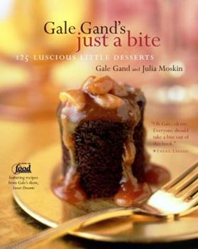 Gale Gand's Just a Bite: 125 Luscious Little Desserts 0609608258 Book Cover
