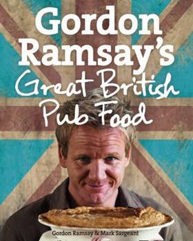 Gordon Ramsay's Great British Pub Food 0007289820 Book Cover