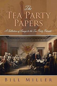 The Tea Party Papers: A Collection of Essays to the Tea Party Patriots 1450056636 Book Cover