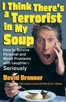 I Think There's A Terrorist In My Soup:  How to Survive Personal and World Problems with Laughter - Seriously 0740738224 Book Cover