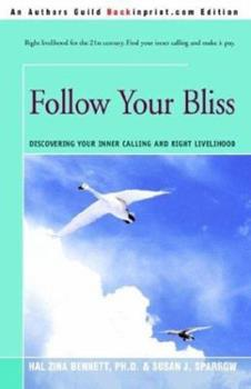 Follow Your Bliss: Discovering Your Inner Calling And Right Livelihood 0380758938 Book Cover