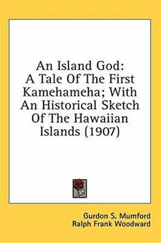 Hardcover An Island God: A Tale Of The First Kamehameha; With An Historical Sketch Of The Hawaiian Islands (1907) Book