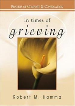 In Times of Grieving: Prayers of Comfort and Consolation (In Times of) 1594710163 Book Cover