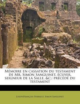 Paperback M?moire en Cassation du Testament de Mr Simon Sanguinet, ?cuyer, Seigneur de la Salle, and C : Pr?c?d? du Testament Book