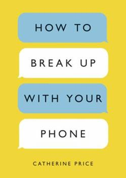 Paperback How to Break Up with Your Phone: The 30-Day Plan to Take Back Your Life Book