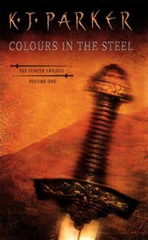 Colours in the Steel. The Fencer Trilogy, Volume One - Book #1 of the Fencer Trilogy