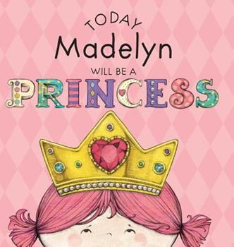 Hardcover Today Madelyn Will Be a Princess Book