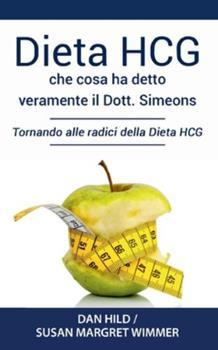 Paperback Dieta HCG: Che Cosa ha detto veramente il Dott. Simeons: Tornando alle radici della Dieta HCG [Italian] Book