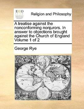 Paperback A Treatise Against the Nonconforming Nonjurors in Answer to Objections Brought Against the Church of England Book