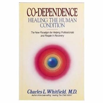 Co-dependence - Healing the Human Condition 155874150X Book Cover
