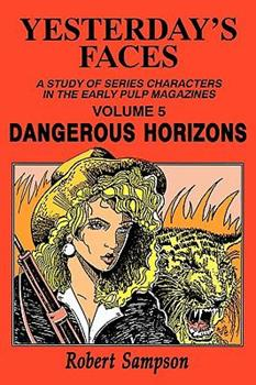 Yesterday's Faces: A Study of Series Characters in the Early Pulp Magazines Volume 5:  Dangerous Horizons 0879725141 Book Cover