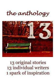 Paperback 13 The Anthology: 13 original stories, 13 individual writers, 1 spark of inspiration Book