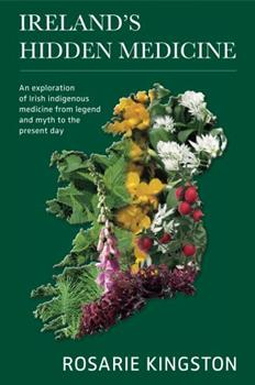 Paperback Ireland's Hidden Medicine: An Exploration of Irish Indigenous Medicine from Legend and Myth to the Present Day Book