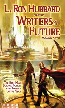 Writers of the Future Volume 28 - Book #28 of the L. Ron Hubbard Presents Writers of the Future