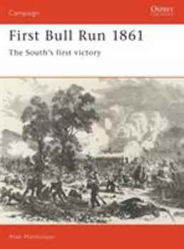 First Bull Run 1861: The South's First Victory (Campaign) - Book #10 of the Osprey Campaign