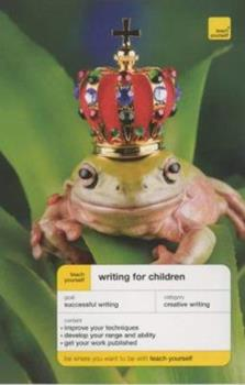 Writing for Children and Getting Published (Teach Yourself: Writer's Library) 1444103202 Book Cover