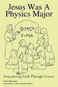 Paperback Jesus Was A Physics Major: Empowering Faith Through Science Book