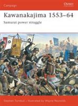 Kawanakajima 1553-1564: Samurai Power Struggle (Campaign, 130) (Campaign) - Book #130 of the Osprey Campaign