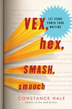 Hardcover Vex, Hex, Smash, Smooch: Let Verbs Power Your Writing Book