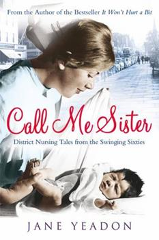 Paperback Call Me Sister: District Nursing Tales from the Swinging Sixties Book