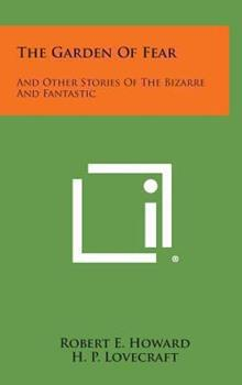 Hardcover The Garden of Fear : And Other Stories of the Bizarre and Fantastic Book